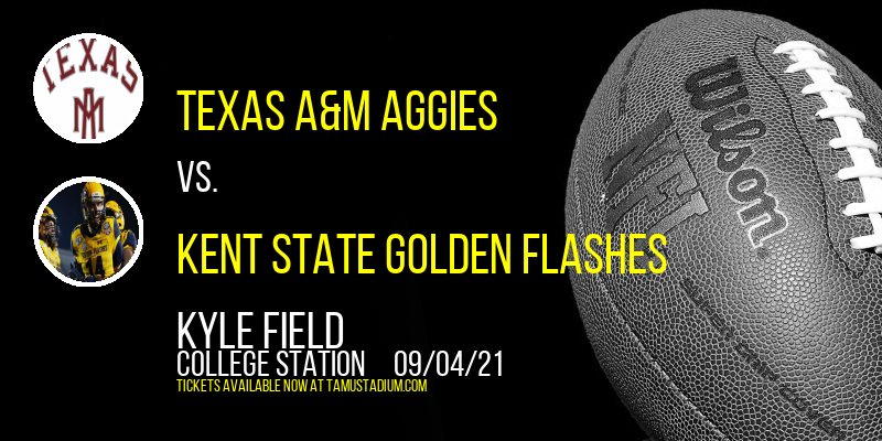 Texas A&M Aggies vs. Kent State Golden Flashes at Kyle Field